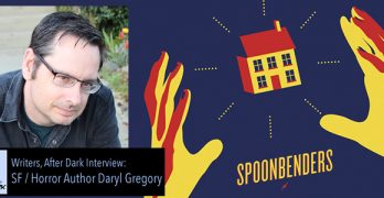 Writers, After Dark: Daryl Gregory