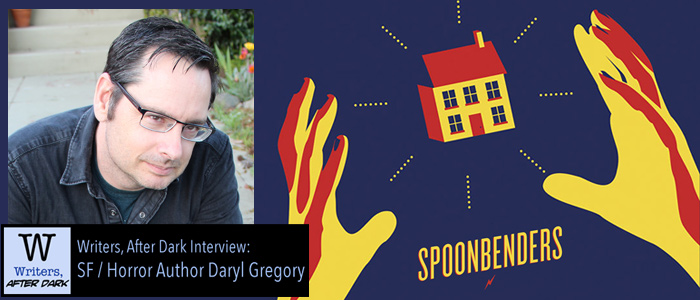 "Writers, After Dark #11: Daryl Gregory ""Spoonbenders"" tells us about psychics, conspiracies, heists and other shenanigans"