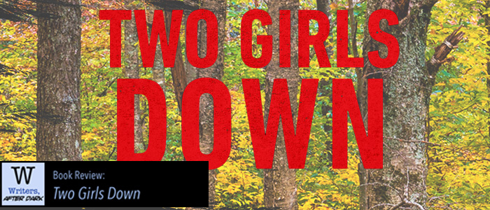 """Two Girls Down"" is an almost perfect thrill-ride"